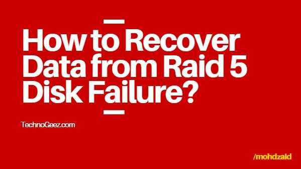 How to Recover Data from Raid 5 Disk Failure
