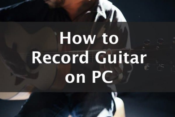 How to Record Guitar on PC?